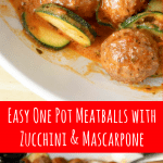 pinterest image for easy one pot meatballs with zucchini and mascarpone